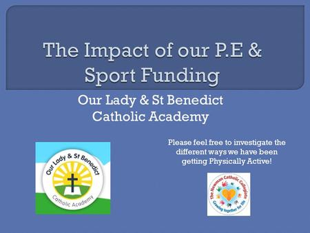 Our Lady & St Benedict Catholic Academy Please feel free to investigate the different ways we have been getting Physically Active!