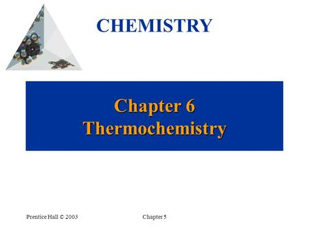 Prentice Hall © 2003Chapter 5 Chapter 6 Thermochemistry CHEMISTRY.