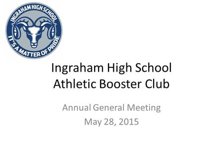 Ingraham High School Athletic Booster Club Annual General Meeting May 28, 2015.