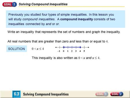 Previously you studied four types of simple inequalities. In this lesson you will study compound inequalities. A compound inequality consists of two inequalities.