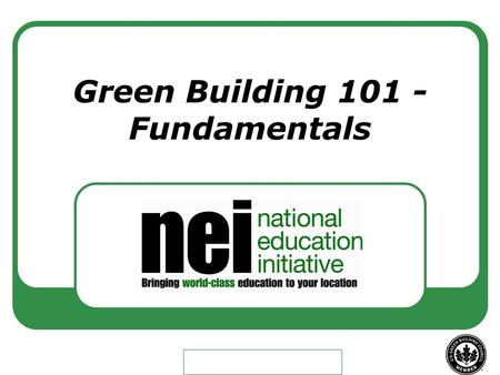 Green Building 101 - Fundamentals. Goals of the Seminar Learn the fundamentals of sustainable and green construction Identify additional mechanical work.