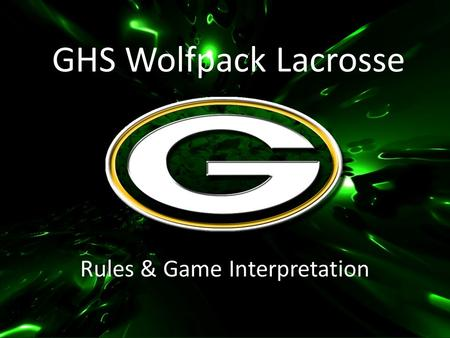 GHS Wolfpack Lacrosse Rules & Game Interpretation.