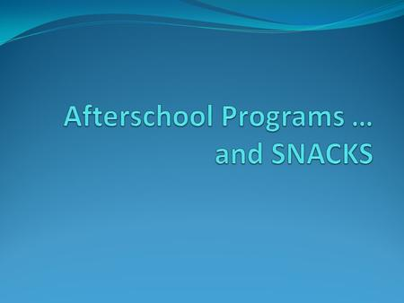 Criteria to Participate in an After School Snack Program LEA must participate in the NSLP; and The LEA must sponsor or operate a child care program which: