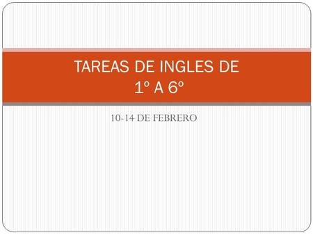 10-14 DE FEBRERO TAREAS DE INGLES DE 1º A 6º. 1º A HOMEWORK´S MISS MAYRA CORPUS MONDAYTUESDAYWEDNESDAYTHURSDAYFRIDAY Draw the instructions (look the notebook)