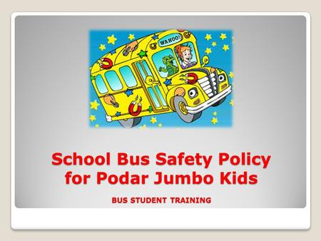 School Bus Safety Policy for Podar Jumbo Kids BUS STUDENT TRAINING.