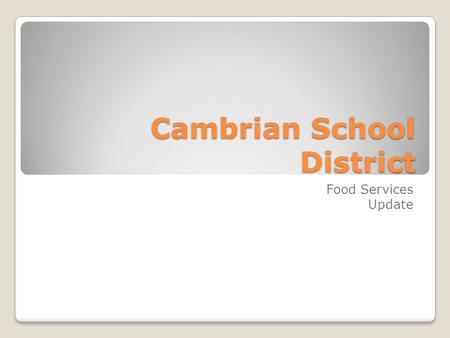 Cambrian School District Food Services Update. Overview POS Investment Nutrition Environmental Impact Counts Financial Focus 2010-2011.