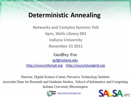 Https://portal.futuregrid.org Deterministic Annealing Networks and Complex Systems Talk 6pm, Wells Library 001 Indiana University November 21 2011 Geoffrey.