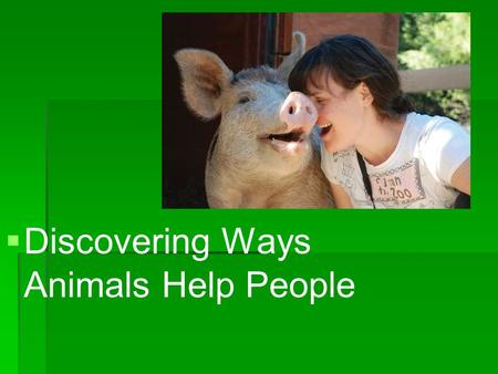   Discovering Ways Animals Help People. Common Core/Next Generation Science Standards Addressed!   WHST.6 ‐ 8.1- Write arguments to support claims.
