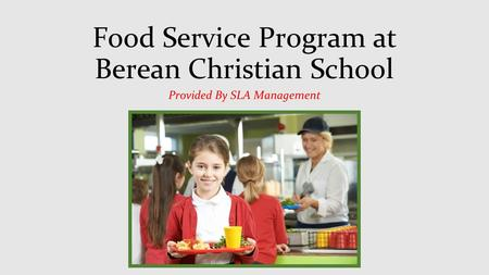 Food Service Program at Berean Christian School Provided By SLA Management.