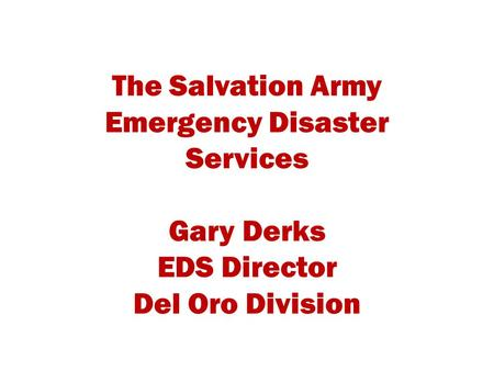 The Salvation Army Emergency Disaster Services Gary Derks EDS Director Del Oro Division.