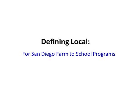 Defining Local: For San Diego Farm to School Programs.