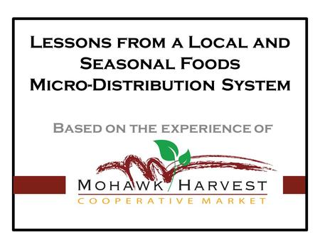 Lessons from a Local and Seasonal Foods Micro-Distribution System Based on the experience of.