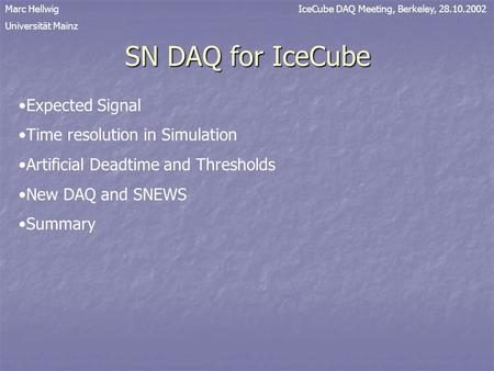 SN DAQ for IceCube Marc Hellwig Universität Mainz IceCube DAQ Meeting, Berkeley, 28.10.2002 Expected Signal Time resolution in Simulation Artificial Deadtime.