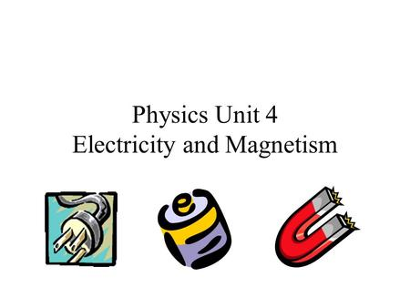 Physics Unit 4 Electricity and Magnetism. 2 Forms of Electricity 1.Static – a build up of charge on an object 2.Current – a steady flow of electric charge.