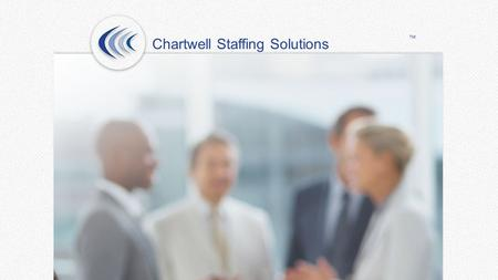 Chartwell Staffing Solutions ™. We Believe In Our Relationships Clients WorkersStaff Chartwell Staffing Solutions ™