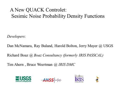 A New QUACK Controlet: Sesimic Noise Probability Density Functions Developers: Dan McNamara, Ray Buland, Harold Bolton, Jerry USGS Richard Boaz.