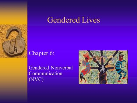 Gendered Lives Chapter 6: Gendered Nonverbal Communication (NVC)