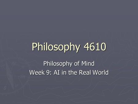 Philosophy 4610 Philosophy of Mind Week 9: AI in the Real World.