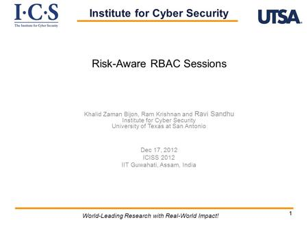 11 World-Leading Research with Real-World Impact! Risk-Aware RBAC Sessions Khalid Zaman Bijon, Ram Krishnan and Ravi Sandhu Institute for Cyber Security.