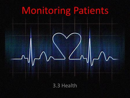 Monitoring Patients 3.3 Health. IT Features A Process is monitored by Sensors Sensors are usually connected to an Interface that is connected to a computer.