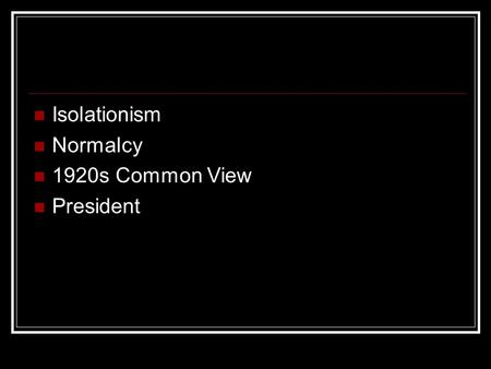 Isolationism Normalcy 1920s Common View President.