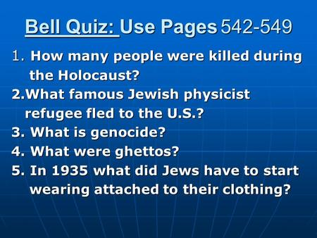Bell Quiz: Use Pages 542-549 1. How many people were killed during the Holocaust? the Holocaust? 2.What famous Jewish physicist refugee fled to the U.S.?