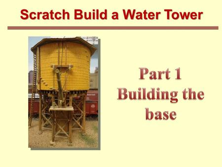 Scratch Build a Water Tower. Before we really get started there's a couple of things to consider Build in wood or styrene?