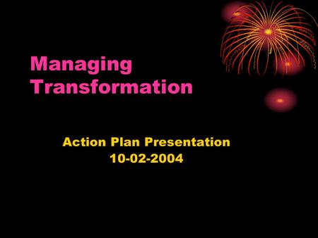 Managing Transformation Action Plan Presentation 10-02-2004.