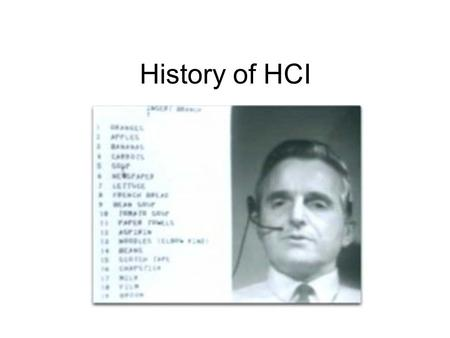 History of HCI. Objectives By the end of the class, you will be able to… –Describe major milestones in the history of HCI and explain their impact in.