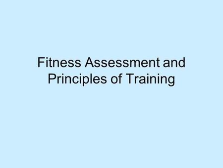 Fitness Assessment and Principles of Training. Housekeeping Texts in library 612- Quartos/ Main collection Lab times.