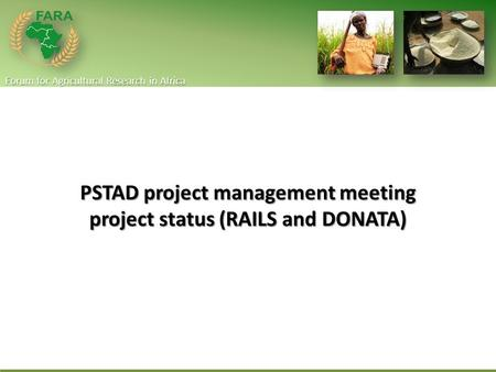 Forum for Agricultural Research in Africa PSTAD project management meeting project status (RAILS and DONATA)