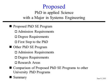 Proposed PhD in applied Science with a Major in Systems Engineering nProposed PhD SE Program o Admission Requirements o Degree Requirements o First Step.
