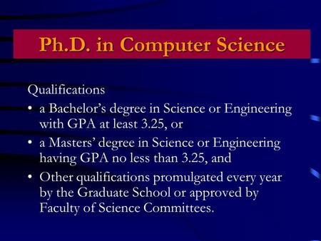 Qualifications a Bachelor's degree in Science or Engineering with GPA at least 3.25, or a Masters' degree in Science or Engineering having GPA no less.