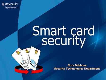 Smart card security Nora Dabbous Security Technologies Department.