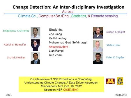 Oct 16, 2012 Slide 1 Change Detection: An Inter-disciplinary <strong>Investigation</strong> Across Climate Sc., Computer Sc./Eng., Statistics, & Remote sensing On site.
