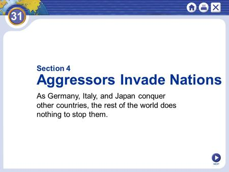NEXT Section 4 Aggressors Invade Nations As Germany, Italy, and Japan conquer other countries, the rest of the world does nothing to stop them.