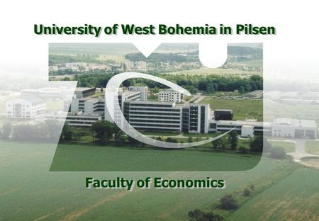 University of West Bohemia in Pilsen Faculty of Economics.