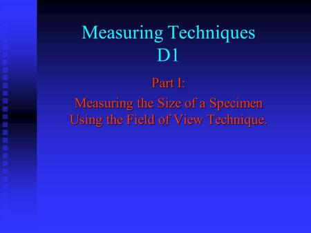 Measuring Techniques D1 Part I: Measuring the Size of a Specimen Using the Field of View Technique.