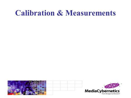 Calibration & Measurements. Calibrating the System Before we can make any measurements we need to calibrate our imaging system to create real world numbers.