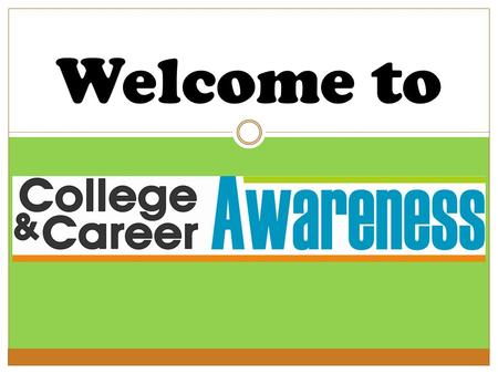 Welcome to. What Is College & Career Awareness? College and Career Awareness is a core requirement for seventh grade students. Through College and Career.