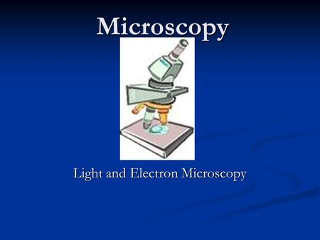 Microscopy Light and Electron Microscopy. The First Light Microscopes Around 1590 Zaccharias and Hans Janssen experimented with lenses in a tube, leading.
