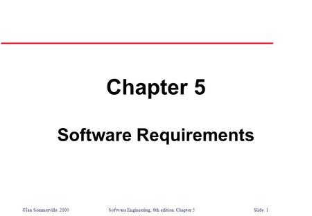 ©Ian Sommerville 2000 Software Engineering, 6th edition. Chapter 5 Slide 1 Chapter 5 Software Requirements.