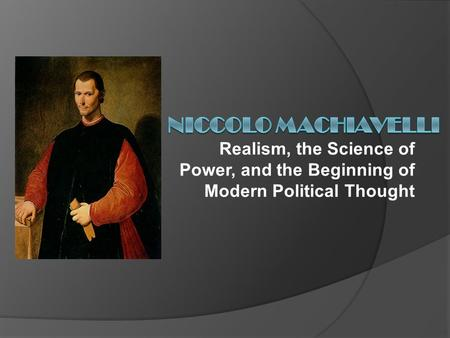 Realism, the Science of Power, and the Beginning of Modern Political Thought.