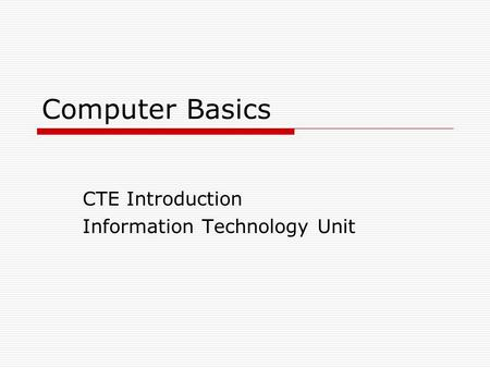 Computer Basics CTE Introduction Information Technology Unit.