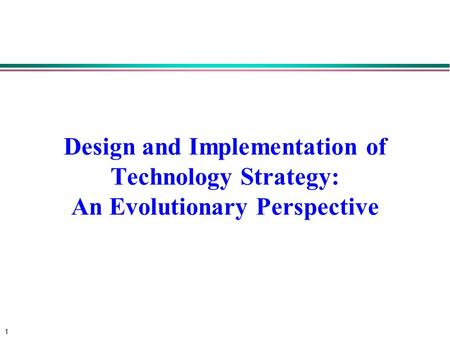 1 Design and Implementation of Technology Strategy: An Evolutionary Perspective.