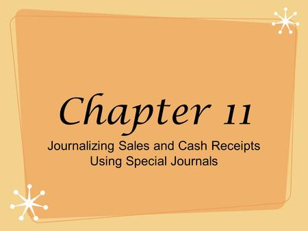 Chapter 11 Journalizing Sales and Cash Receipts Using Special Journals.