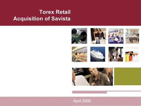 Torex Retail Acquisition of Savista April 2006. Page 2 About Savista Leading international QSR software and services company Global POS provider to McDonalds.