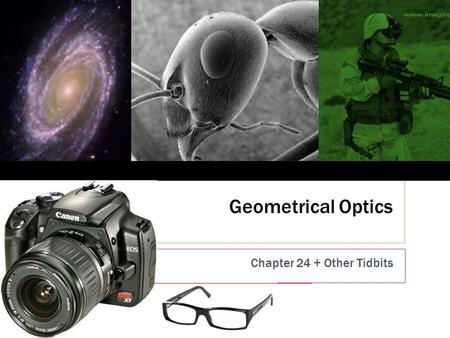 Geometrical Optics Chapter 24 + Other Tidbits 1. On and on and on …  This is a short week.  Schedule follows  So far, no room available for problem.