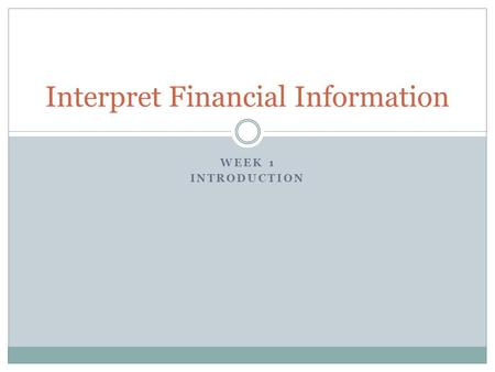WEEK 1 INTRODUCTION Interpret Financial Information.