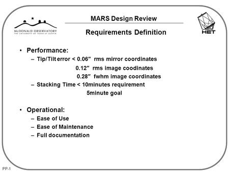 MARS Design Review PP-1 Requirements Definition Performance: –Tip/Tilt error < 0.06″ rms mirror coordinates 0.12″ rms image coodinates 0.28″ fwhm image.
